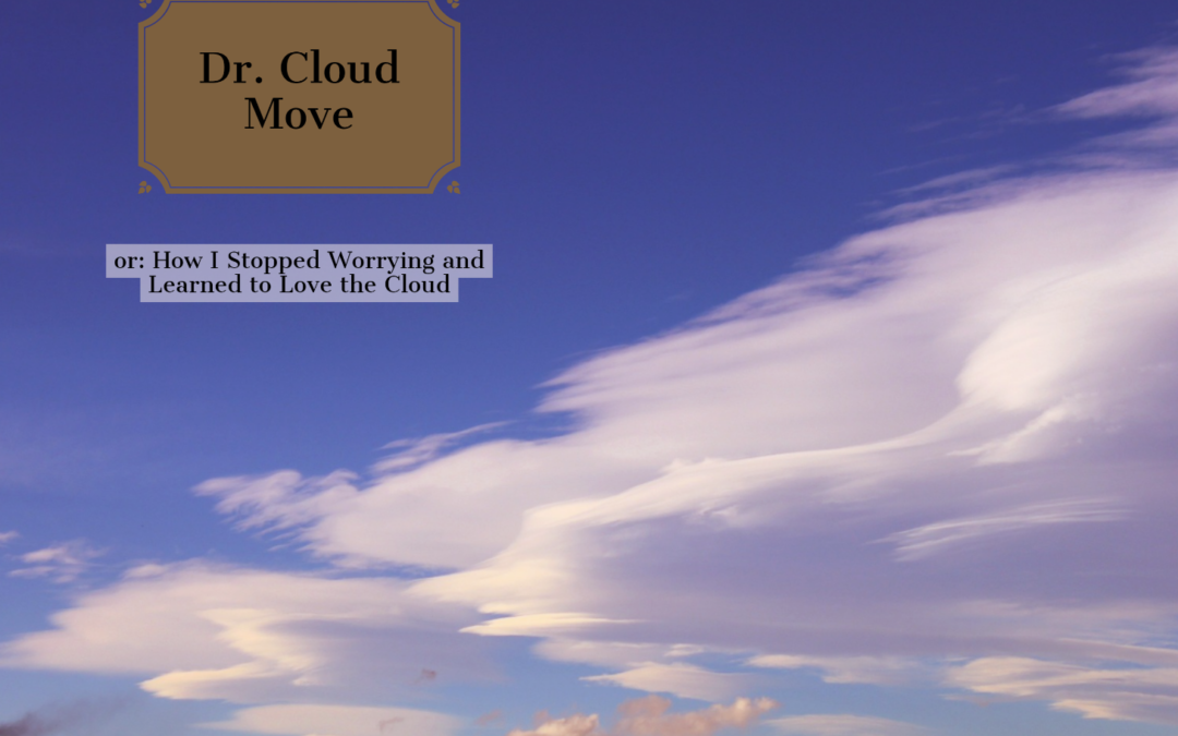 Dr. Cloud-Move or: How I Learned to Stop Worrying and Love the Cloud