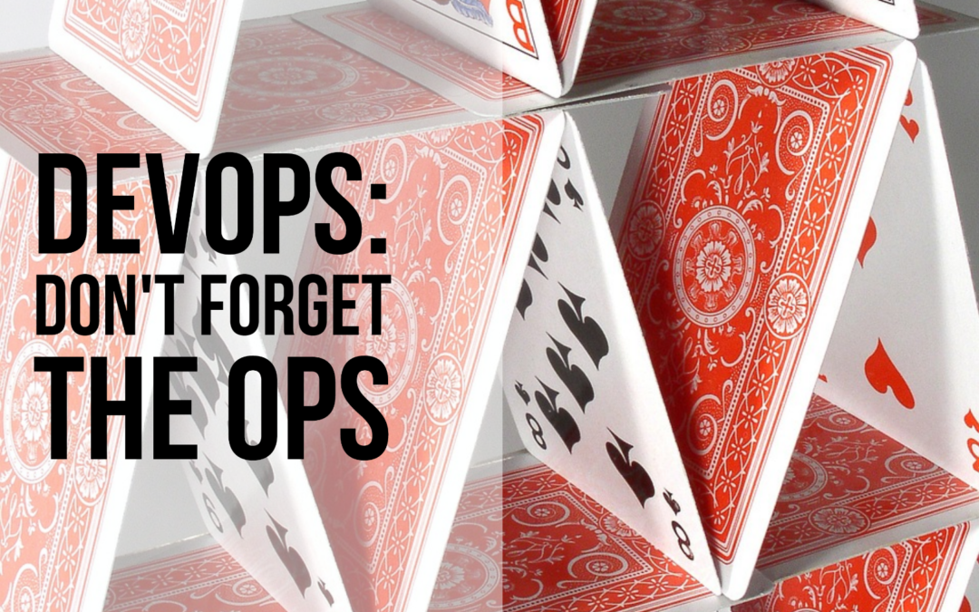 DevOps: Don't Forget The Ops